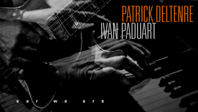 Ear we are, le nouvel album d'Ivan Paduart et Patrick Deltenre