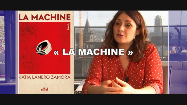 """Katia Lanero Zamora nous présente son roman """"La machine"""""""